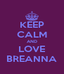 KEEP CALM AND LOVE BREANNA - Personalised Poster A4 size