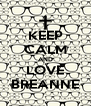 KEEP CALM AND LOVE BREANNE - Personalised Poster A4 size