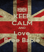 KEEP CALM AND Love Bree Babie - Personalised Poster A4 size