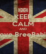 KEEP CALM AND Love BreeBabie  - Personalised Poster A4 size