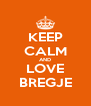 KEEP CALM AND LOVE BREGJE - Personalised Poster A4 size