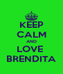 KEEP CALM AND LOVE  BRENDITA - Personalised Poster A4 size