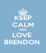 KEEP CALM AND LOVE  BRENDON  - Personalised Poster A4 size