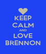 KEEP CALM AND LOVE BRENNON - Personalised Poster A4 size