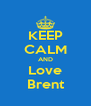 KEEP CALM AND Love Brent - Personalised Poster A4 size