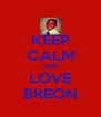 KEEP CALM AND LOVE BREON - Personalised Poster A4 size