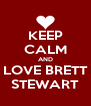KEEP CALM AND LOVE BRETT STEWART - Personalised Poster A4 size