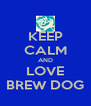 KEEP CALM AND LOVE BREW DOG - Personalised Poster A4 size