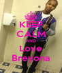 KEEP CALM AND Love Breyona - Personalised Poster A4 size