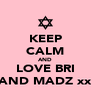 KEEP CALM AND LOVE BRI AND MADZ xx - Personalised Poster A4 size