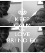 KEEP CALM AND LOVE BRI ND ELI - Personalised Poster A4 size
