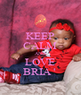 KEEP CALM AND LOVE BRIA '  - Personalised Poster A4 size