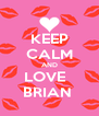 KEEP CALM AND LOVE   BRIAN  - Personalised Poster A4 size