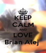 KEEP CALM AND LOVE Brian Alej  - Personalised Poster A4 size