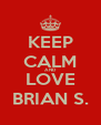 KEEP CALM AND LOVE BRIAN S. - Personalised Poster A4 size