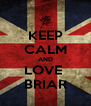 KEEP CALM AND LOVE  BRIAR - Personalised Poster A4 size