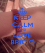KEEP CALM AND LOVE BRICIO - Personalised Poster A4 size