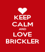 KEEP CALM AND LOVE BRICKLER - Personalised Poster A4 size