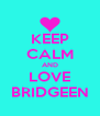 KEEP CALM AND LOVE BRIDGEEN - Personalised Poster A4 size