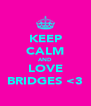 KEEP CALM AND LOVE BRIDGES <3 - Personalised Poster A4 size