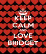 KEEP CALM AND LOVE BRIDGET - Personalised Poster A4 size
