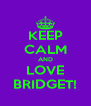 KEEP CALM AND LOVE BRIDGET! - Personalised Poster A4 size