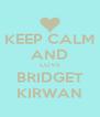 KEEP CALM AND LOVE BRIDGET KIRWAN - Personalised Poster A4 size