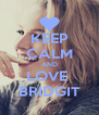 KEEP CALM AND LOVE  BRIDGIT - Personalised Poster A4 size