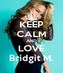 KEEP CALM AND LOVE Bridgit M. - Personalised Poster A4 size