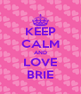 KEEP CALM AND LOVE BRIE - Personalised Poster A4 size