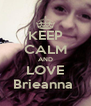 KEEP CALM AND LOVE Brieanna  - Personalised Poster A4 size
