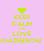 KEEP CALM AND LOVE BRIGADEIROW <3 - Personalised Poster A4 size