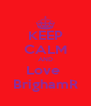 KEEP CALM AND Love  BrighamR - Personalised Poster A4 size