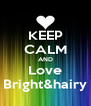 KEEP CALM AND Love Bright&hairy - Personalised Poster A4 size