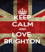 KEEP CALM AND LOVE  BRIGHTON - Personalised Poster A4 size
