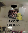 KEEP CALM AND LOVE BRIIAN - Personalised Poster A4 size