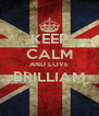 KEEP CALM AND LOVE BRILLIAM  - Personalised Poster A4 size