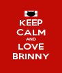 KEEP CALM AND LOVE BRINNY - Personalised Poster A4 size
