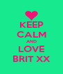 KEEP CALM AND LOVE BRIT XX - Personalised Poster A4 size