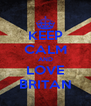 KEEP CALM AND LOVE BRITAN - Personalised Poster A4 size