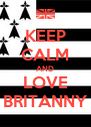 KEEP CALM AND LOVE BRITANNY - Personalised Poster A4 size