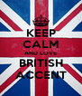 KEEP CALM AND LOVE BRITISH ACCENT - Personalised Poster A4 size