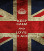 KEEP CALM AND LOVE  BRITISH ACCENTS - Personalised Poster A4 size
