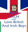 KEEP CALM AND Love British And Irish Boys - Personalised Poster A4 size