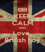 KEEP CALM AND Love  British boy - Personalised Poster A4 size