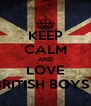 KEEP CALM AND LOVE BRITISH BOYS ! - Personalised Poster A4 size