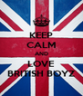 KEEP CALM AND LOVE BRITISH BOYZ - Personalised Poster A4 size