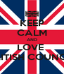 KEEP CALM AND LOVE  BRITISH COUNCIL - Personalised Poster A4 size