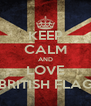 KEEP CALM AND LOVE BRITISH FLAG - Personalised Poster A4 size