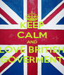 KEEP CALM AND LOVE BRITISH GOVERMENT - Personalised Poster A4 size